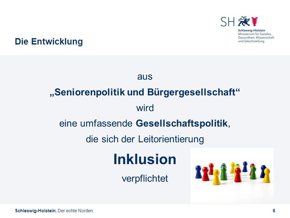 """Schleswig-Holstein. Der echte Norden.6 Die Entwicklung aus """"Seniorenpolitik und Bürgergesellschaft"""" wird eine umfassende Gesellschaftspolitik, die sic"""
