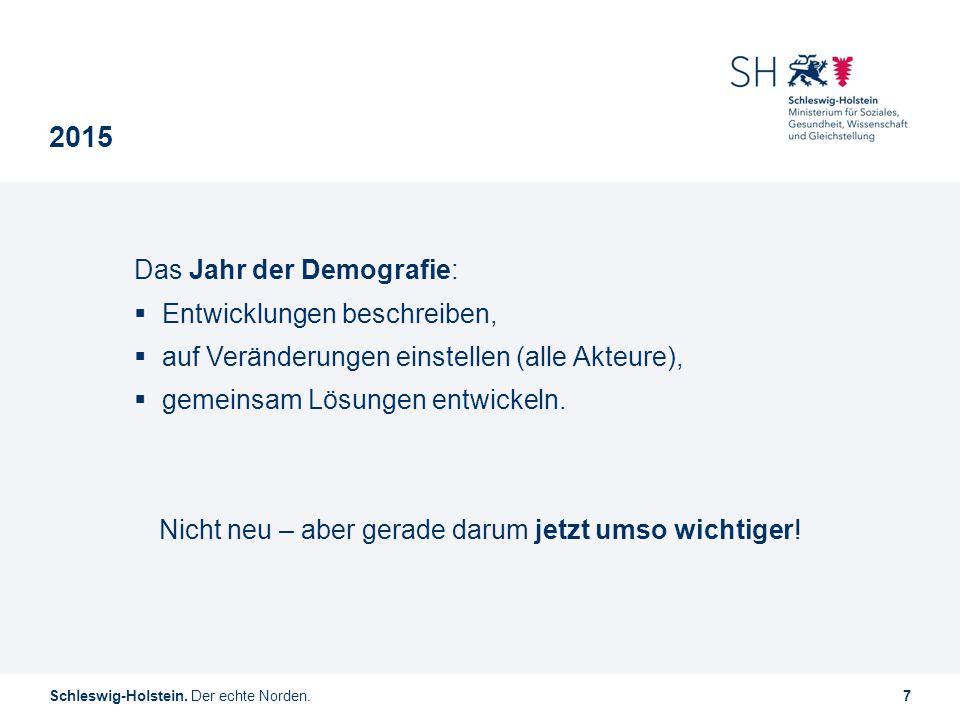 Schleswig-Holstein. Der echte Norden.7 2015 Das Jahr der Demografie:  Entwicklungen beschreiben,  auf Veränderungen einstellen (alle Akteure),  gem