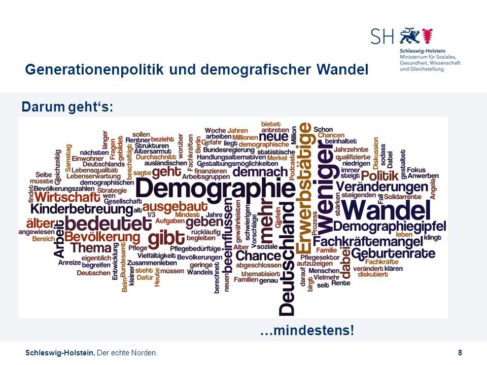 Schleswig-Holstein. Der echte Norden.8 Generationenpolitik und demografischer Wandel Darum geht's: …mindestens!