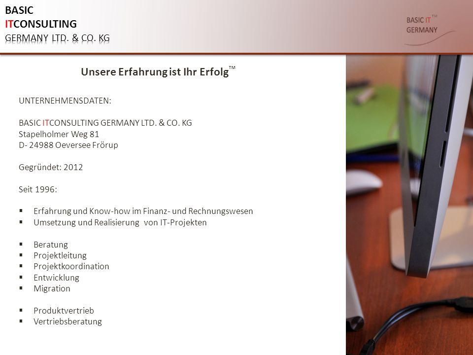 ™ UNTERNEHMENSDATEN: BASIC ITCONSULTING GERMANY LTD. & CO. KG Stapelholmer Weg 81 D- 24988 Oeversee Frörup Gegründet: 2012 Seit 1996:  Erfahrung und