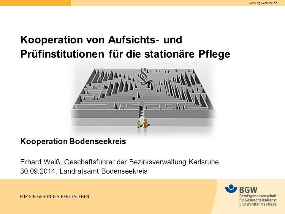www.bgw-online.de Kooperation Bodenseekreis Erhard Weiß, Geschäftsführer der Bezirksverwaltung Karlsruhe 30.09.2014, Landratsamt Bodenseekreis Koopera