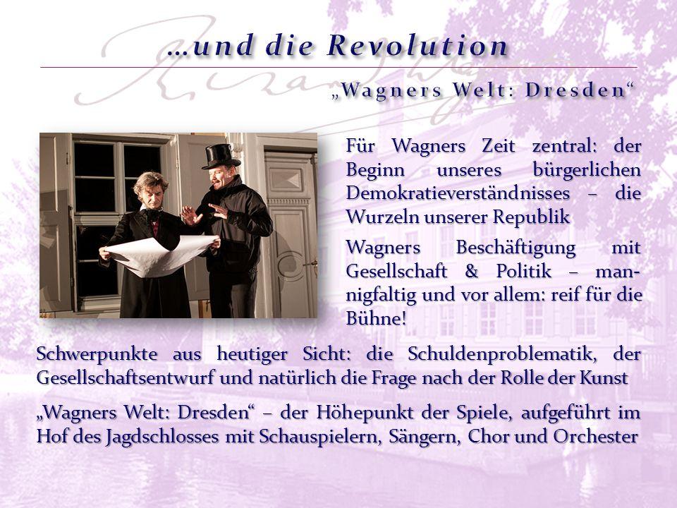 Für Wagners Zeit zentral: der Beginn unseres bürgerlichen Demokratieverständnisses – die Wurzeln unserer Republik Wagners Beschäftigung mit Gesellschaft & Politik – man- nigfaltig und vor allem: reif für die Bühne.