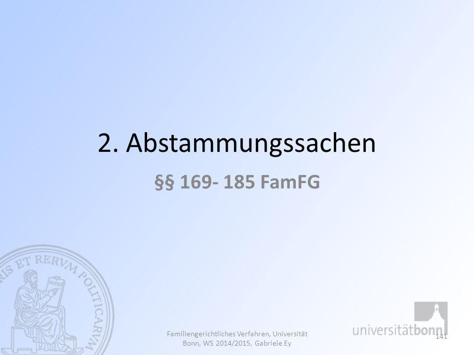 2. Abstammungssachen §§ 169- 185 FamFG Familiengerichtliches Verfahren, Universität Bonn, WS 2014/2015, Gabriele Ey 141