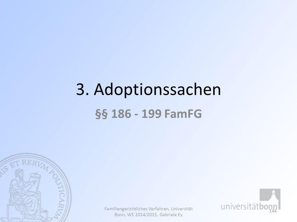 3. Adoptionssachen §§ 186 - 199 FamFG Familiengerichtliches Verfahren, Universität Bonn, WS 2014/2015, Gabriele Ey 144