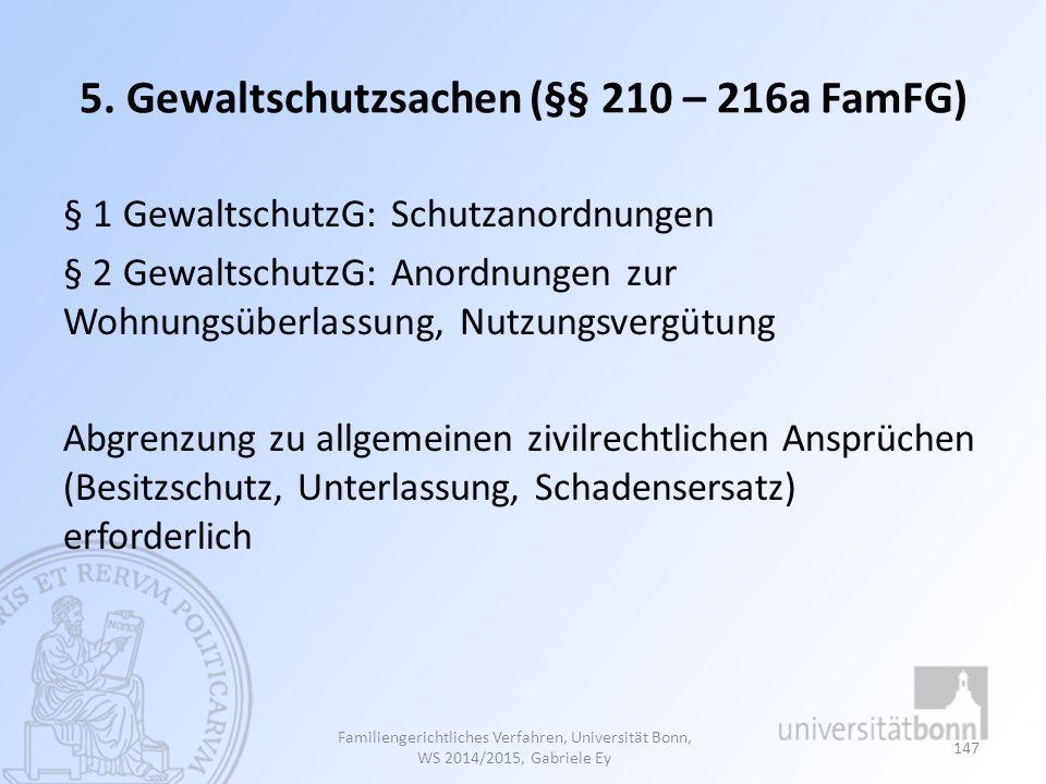 5. Gewaltschutzsachen (§§ 210 – 216a FamFG) § 1 GewaltschutzG: Schutzanordnungen § 2 GewaltschutzG: Anordnungen zur Wohnungsüberlassung, Nutzungsvergü