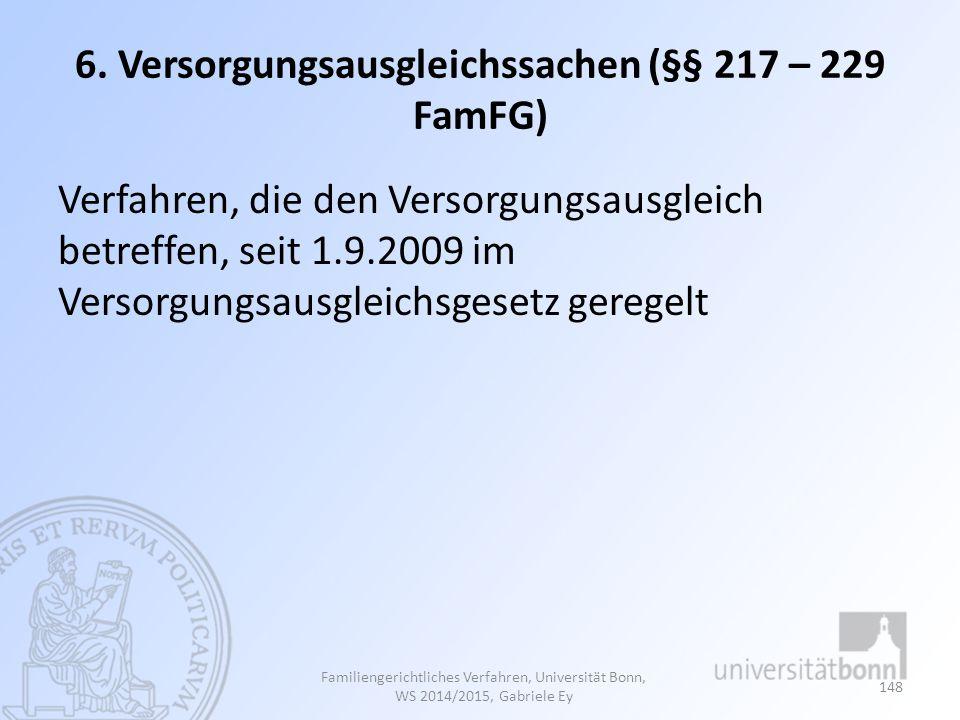 6. Versorgungsausgleichssachen (§§ 217 – 229 FamFG) Verfahren, die den Versorgungsausgleich betreffen, seit 1.9.2009 im Versorgungsausgleichsgesetz ge