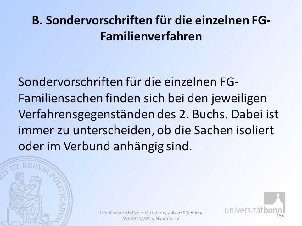 B. Sondervorschriften für die einzelnen FG- Familienverfahren Sondervorschriften für die einzelnen FG- Familiensachen finden sich bei den jeweiligen V