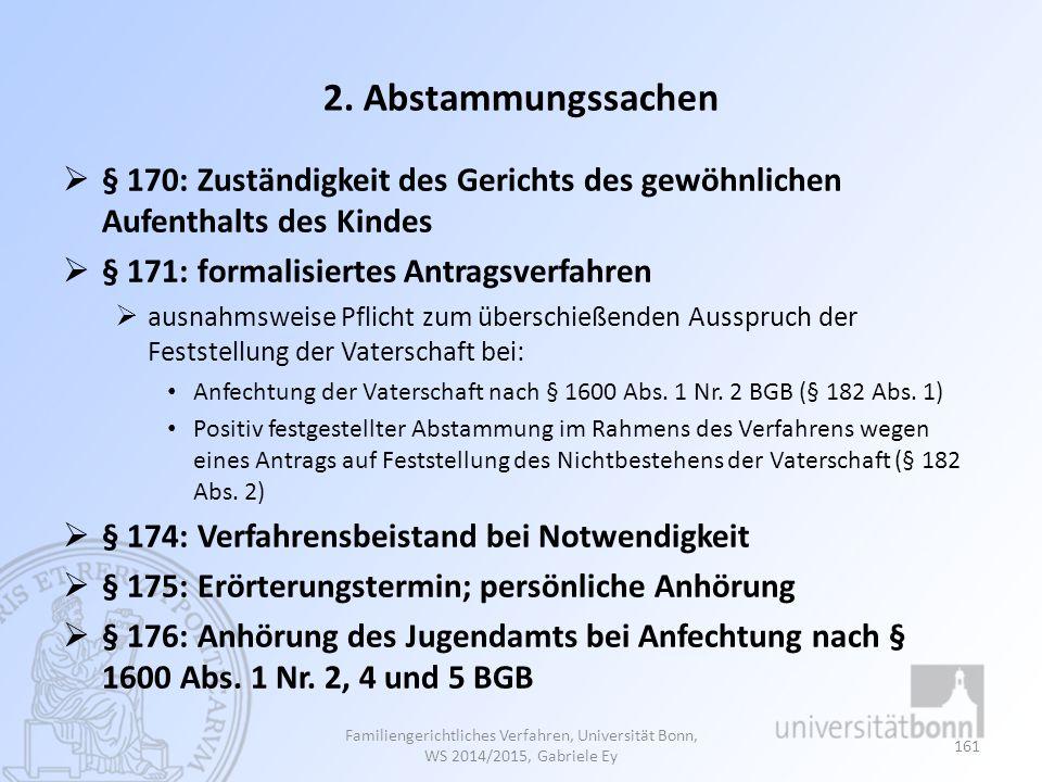 2. Abstammungssachen  § 170: Zuständigkeit des Gerichts des gewöhnlichen Aufenthalts des Kindes  § 171: formalisiertes Antragsverfahren  ausnahmswe