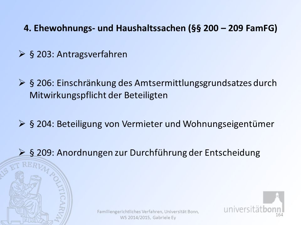 4. Ehewohnungs- und Haushaltssachen (§§ 200 – 209 FamFG)  § 203: Antragsverfahren  § 206: Einschränkung des Amtsermittlungsgrundsatzes durch Mitwirk