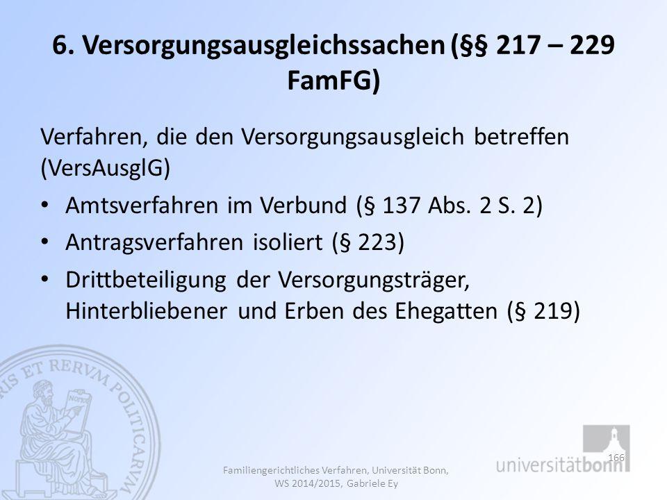6. Versorgungsausgleichssachen (§§ 217 – 229 FamFG) Verfahren, die den Versorgungsausgleich betreffen (VersAusglG) Amtsverfahren im Verbund (§ 137 Abs