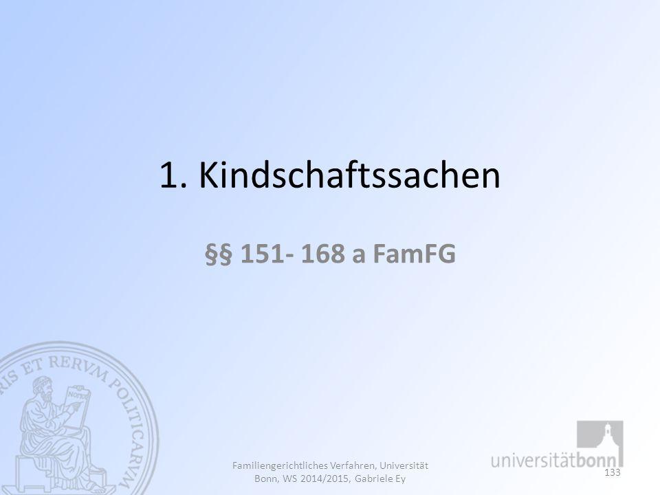 1. Kindschaftssachen §§ 151- 168 a FamFG Familiengerichtliches Verfahren, Universität Bonn, WS 2014/2015, Gabriele Ey 133