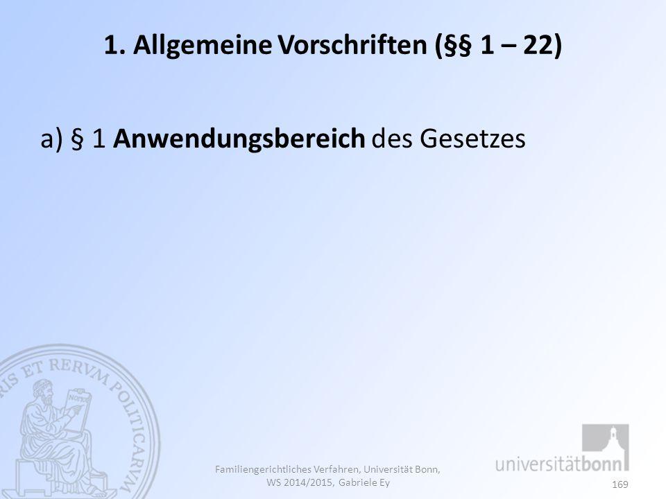 1. Allgemeine Vorschriften (§§ 1 – 22) a) § 1 Anwendungsbereich des Gesetzes Familiengerichtliches Verfahren, Universität Bonn, WS 2014/2015, Gabriele