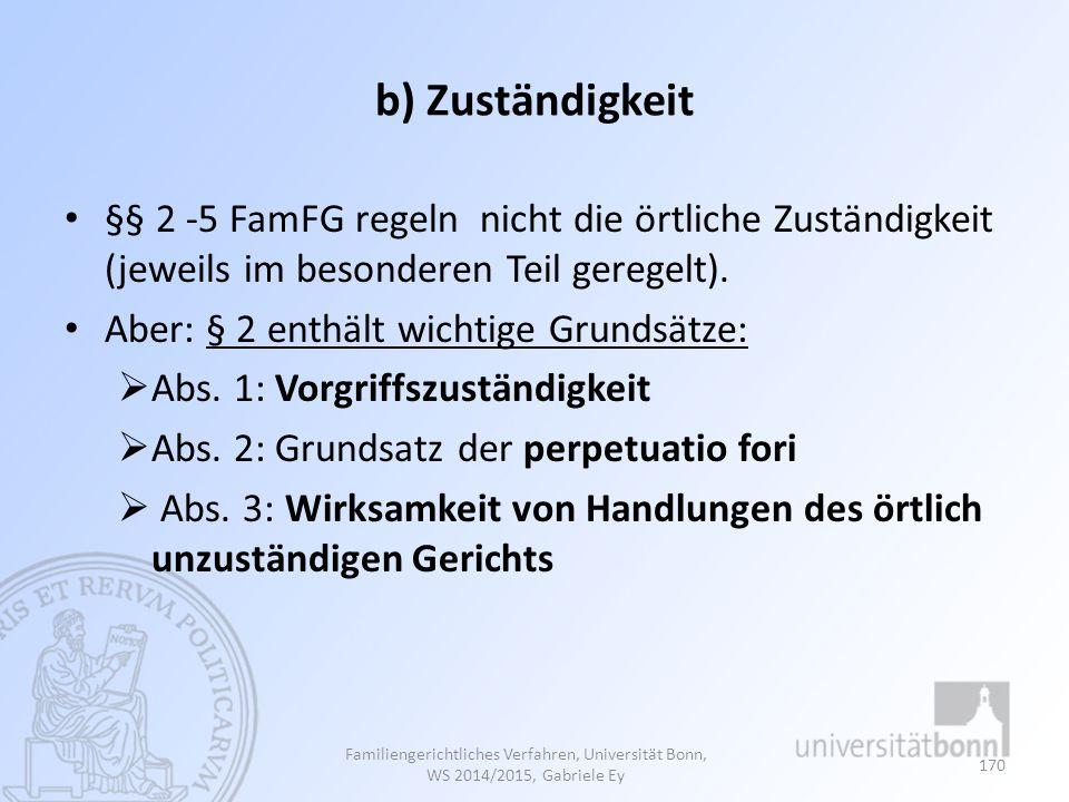 b) Zuständigkeit §§ 2 -5 FamFG regeln nicht die örtliche Zuständigkeit (jeweils im besonderen Teil geregelt).