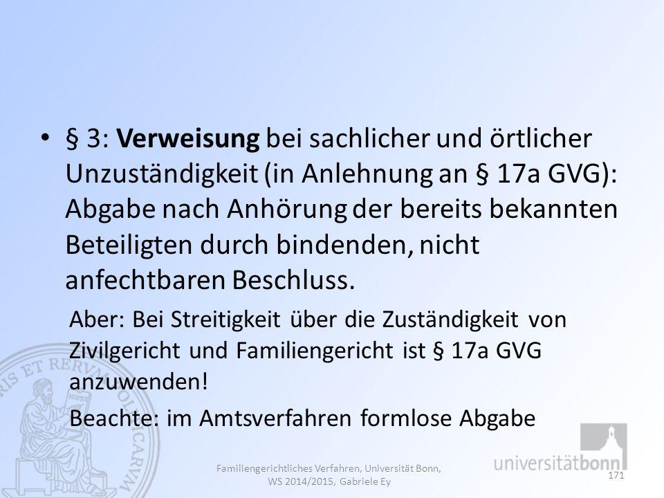 § 3: Verweisung bei sachlicher und örtlicher Unzuständigkeit (in Anlehnung an § 17a GVG): Abgabe nach Anhörung der bereits bekannten Beteiligten durch bindenden, nicht anfechtbaren Beschluss.