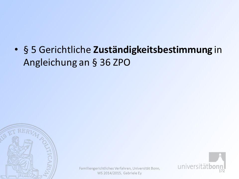 § 5 Gerichtliche Zuständigkeitsbestimmung in Angleichung an § 36 ZPO Familiengerichtliches Verfahren, Universität Bonn, WS 2014/2015, Gabriele Ey 172