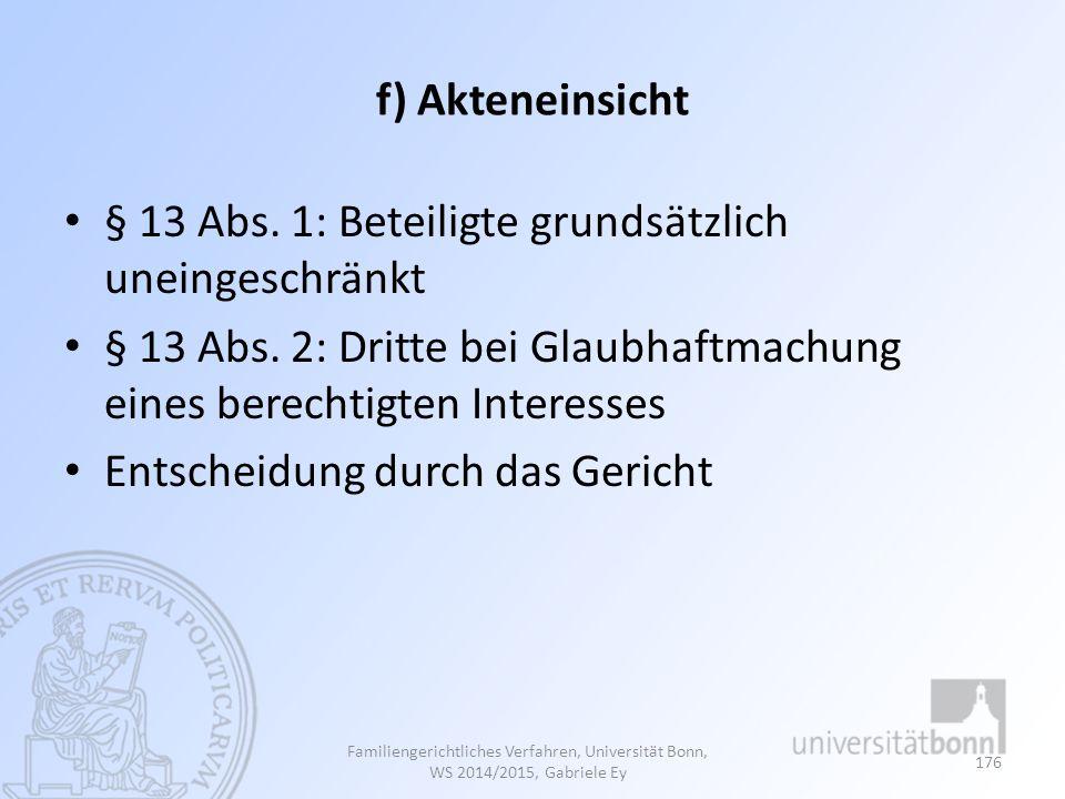 f) Akteneinsicht § 13 Abs.1: Beteiligte grundsätzlich uneingeschränkt § 13 Abs.
