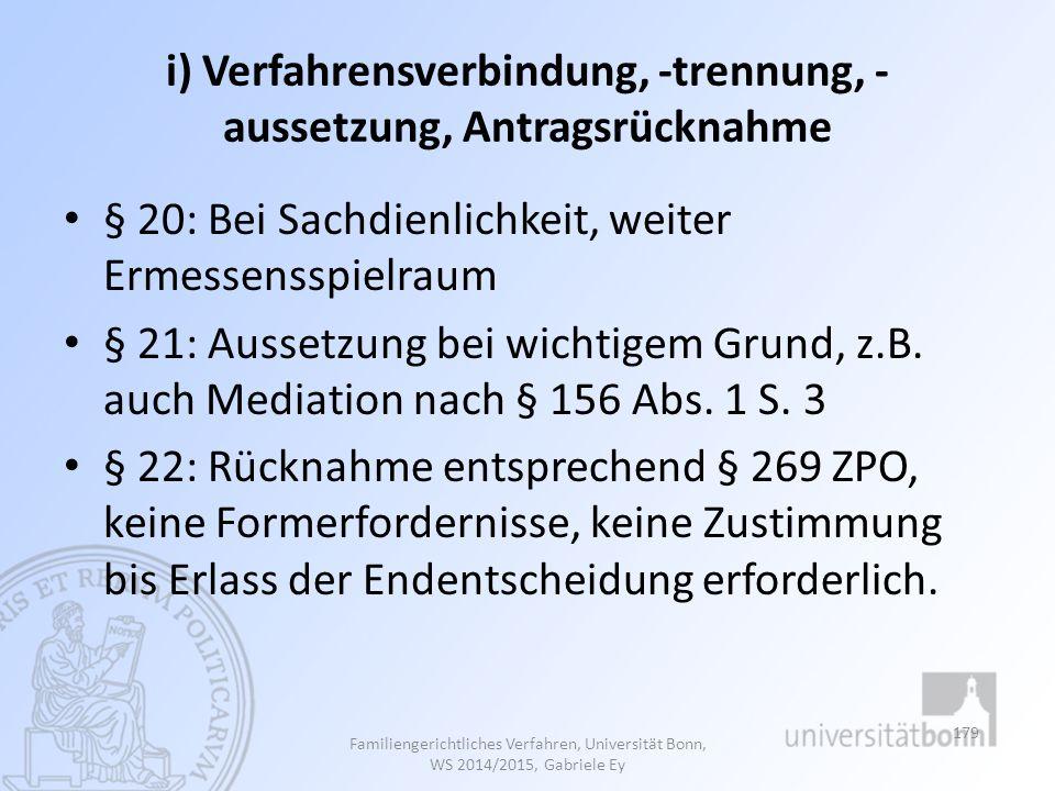 i) Verfahrensverbindung, -trennung, - aussetzung, Antragsrücknahme § 20: Bei Sachdienlichkeit, weiter Ermessensspielraum § 21: Aussetzung bei wichtigem Grund, z.B.