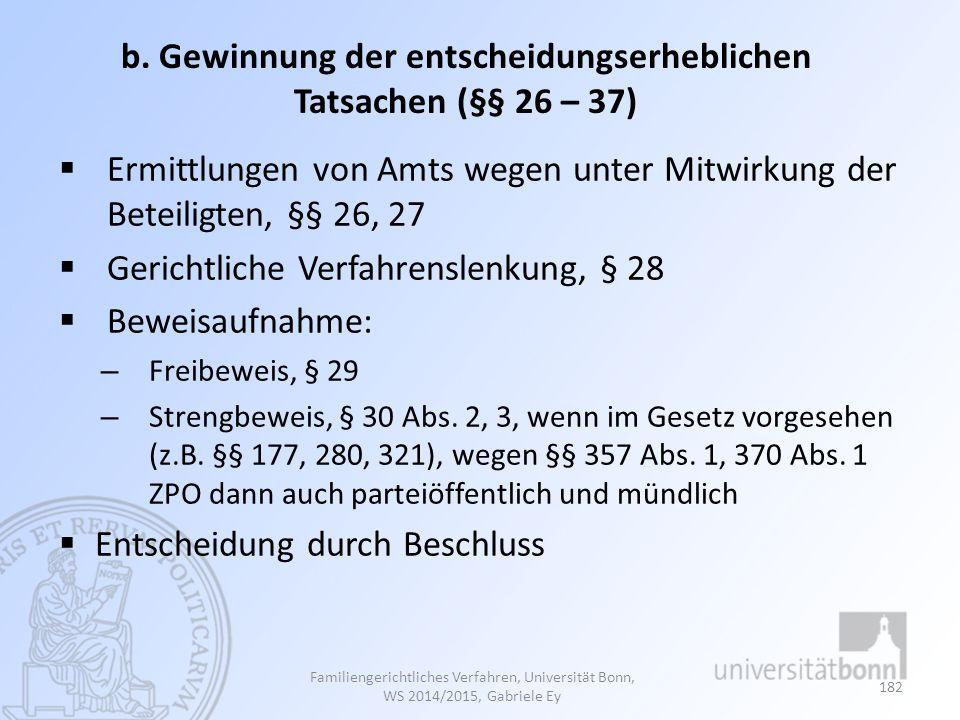 b. Gewinnung der entscheidungserheblichen Tatsachen (§§ 26 – 37)  Ermittlungen von Amts wegen unter Mitwirkung der Beteiligten, §§ 26, 27  Gerichtli