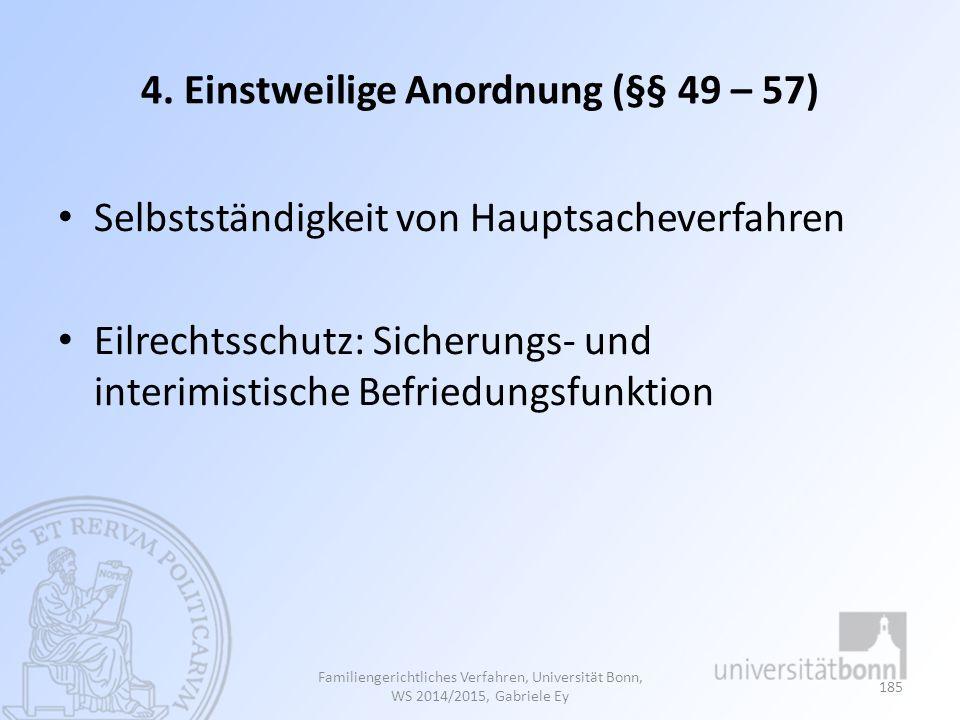 4. Einstweilige Anordnung (§§ 49 – 57) Selbstständigkeit von Hauptsacheverfahren Eilrechtsschutz: Sicherungs- und interimistische Befriedungsfunktion