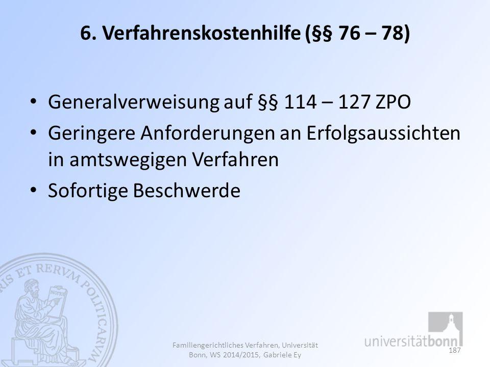 6. Verfahrenskostenhilfe (§§ 76 – 78) Generalverweisung auf §§ 114 – 127 ZPO Geringere Anforderungen an Erfolgsaussichten in amtswegigen Verfahren Sof