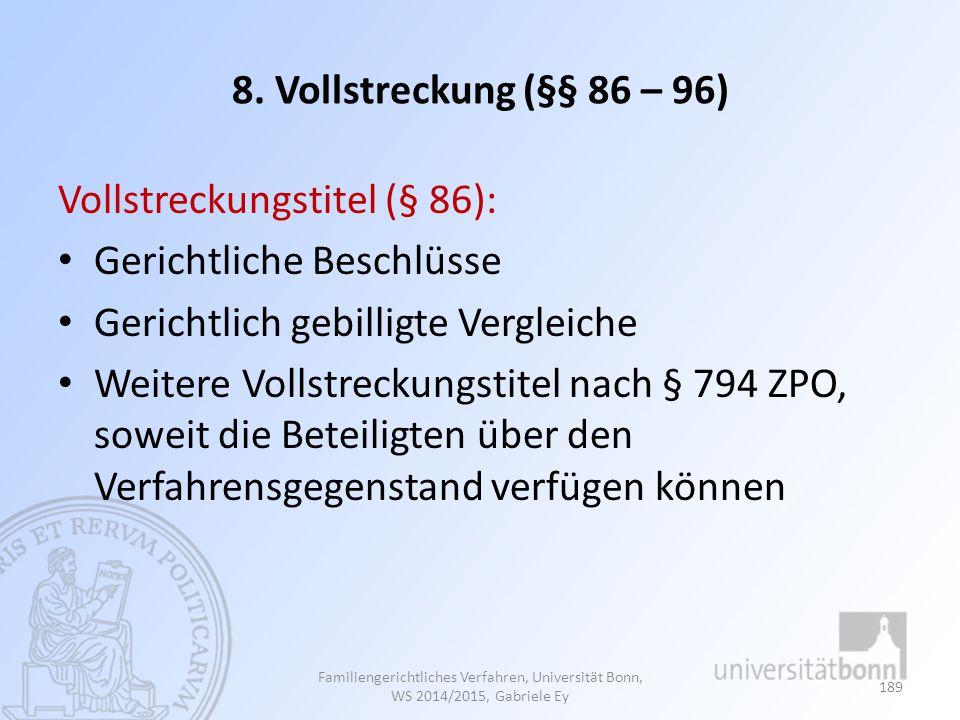 8. Vollstreckung (§§ 86 – 96) Vollstreckungstitel (§ 86): Gerichtliche Beschlüsse Gerichtlich gebilligte Vergleiche Weitere Vollstreckungstitel nach §