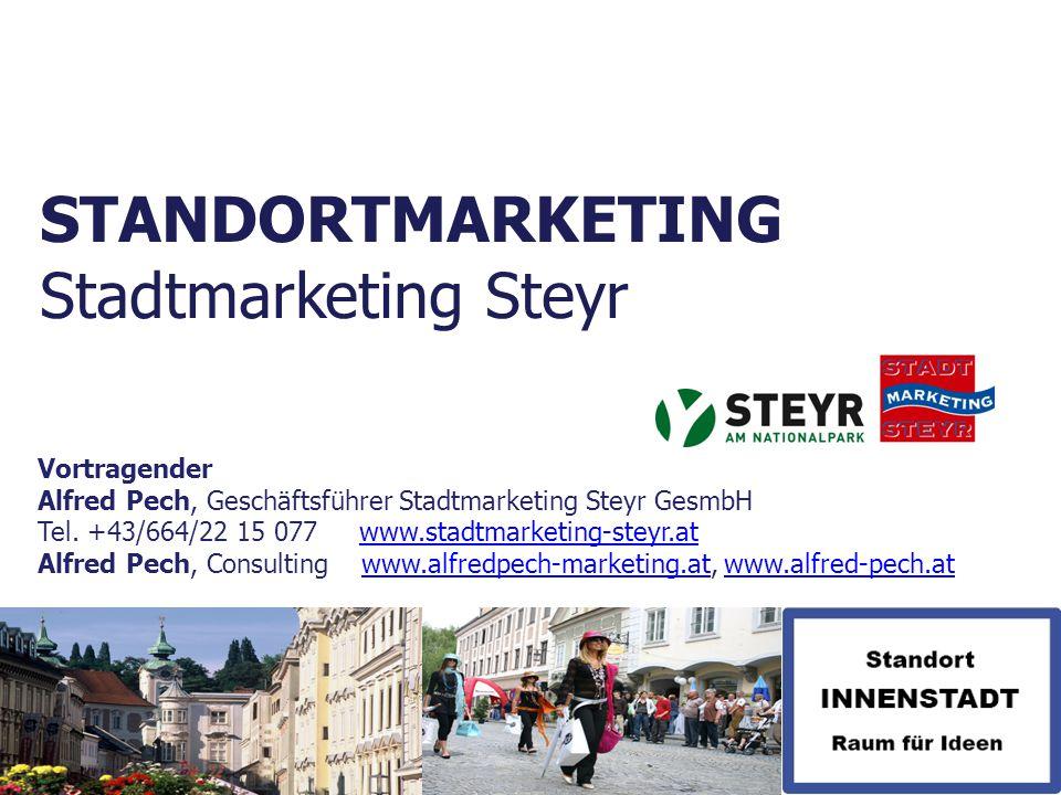 STANDORTMARKETING Stadtmarketing Steyr Vortragender Alfred Pech, Geschäftsführer Stadtmarketing Steyr GesmbH Tel. +43/664/22 15 077 www.stadtmarketing