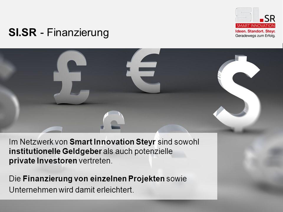 SI.SR - Finanzierung Im Netzwerk von Smart Innovation Steyr sind sowohl institutionelle Geldgeber als auch potenzielle private Investoren vertreten. D