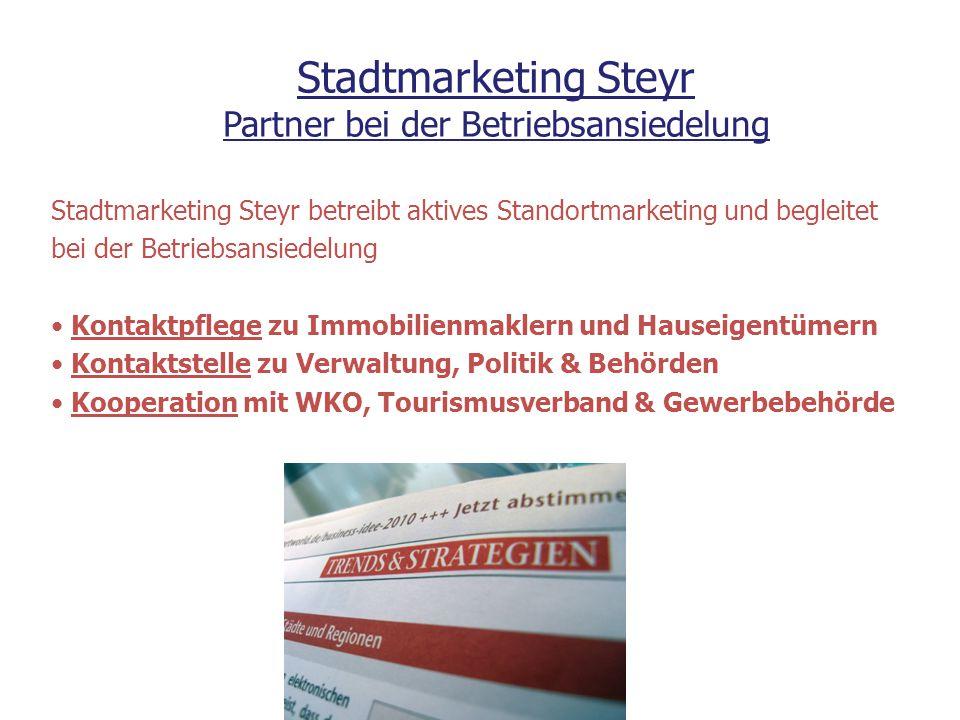 Stadtmarketing Steyr betreibt aktives Standortmarketing und begleitet bei der Betriebsansiedelung Kontaktpflege zu Immobilienmaklern und Hauseigentüme