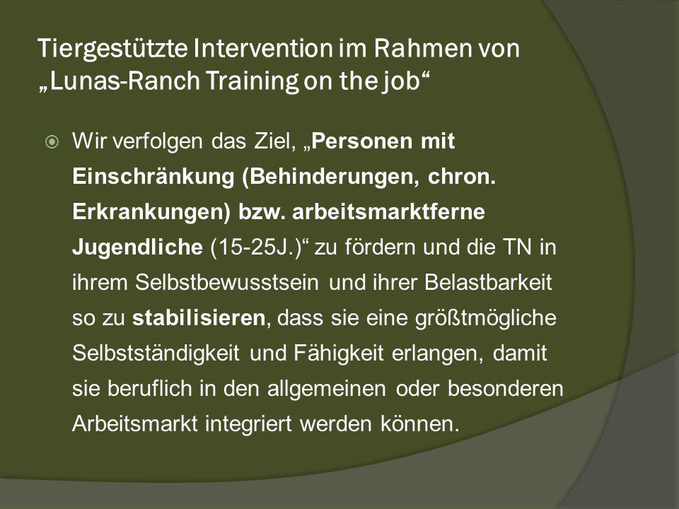 """Tiergestützte Intervention im Rahmen von """"Lunas-Ranch Training on the job  Wir verfolgen das Ziel, """"Personen mit Einschränkung (Behinderungen, chron."""