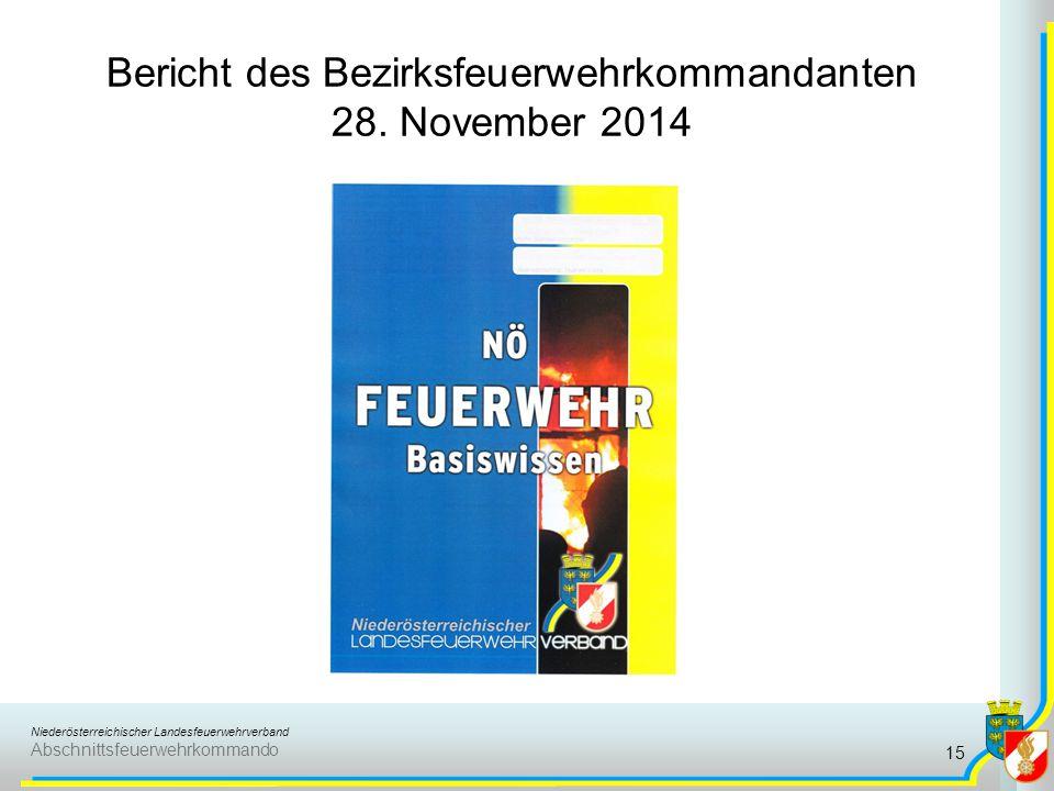 Niederösterreichischer Landesfeuerwehrverband Abschnittsfeuerwehrkommando Bericht des Bezirksfeuerwehrkommandanten 28. November 2014 15
