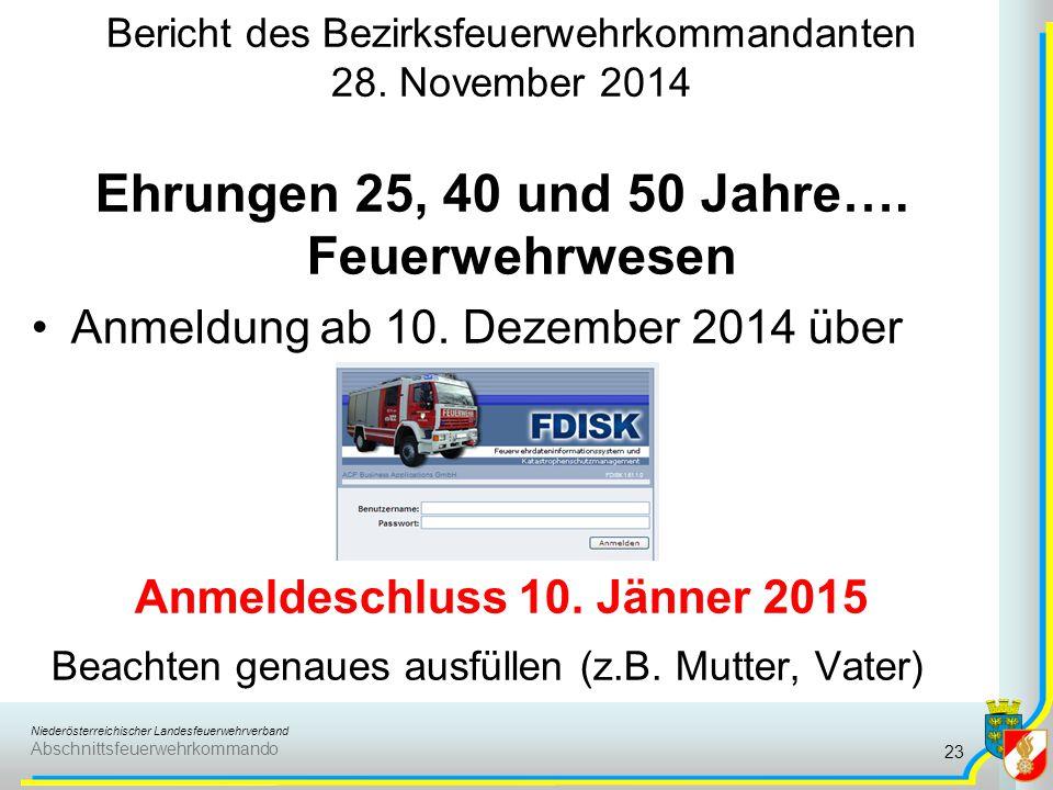 Niederösterreichischer Landesfeuerwehrverband Abschnittsfeuerwehrkommando Bericht des Bezirksfeuerwehrkommandanten 28. November 2014 Ehrungen 25, 40 u