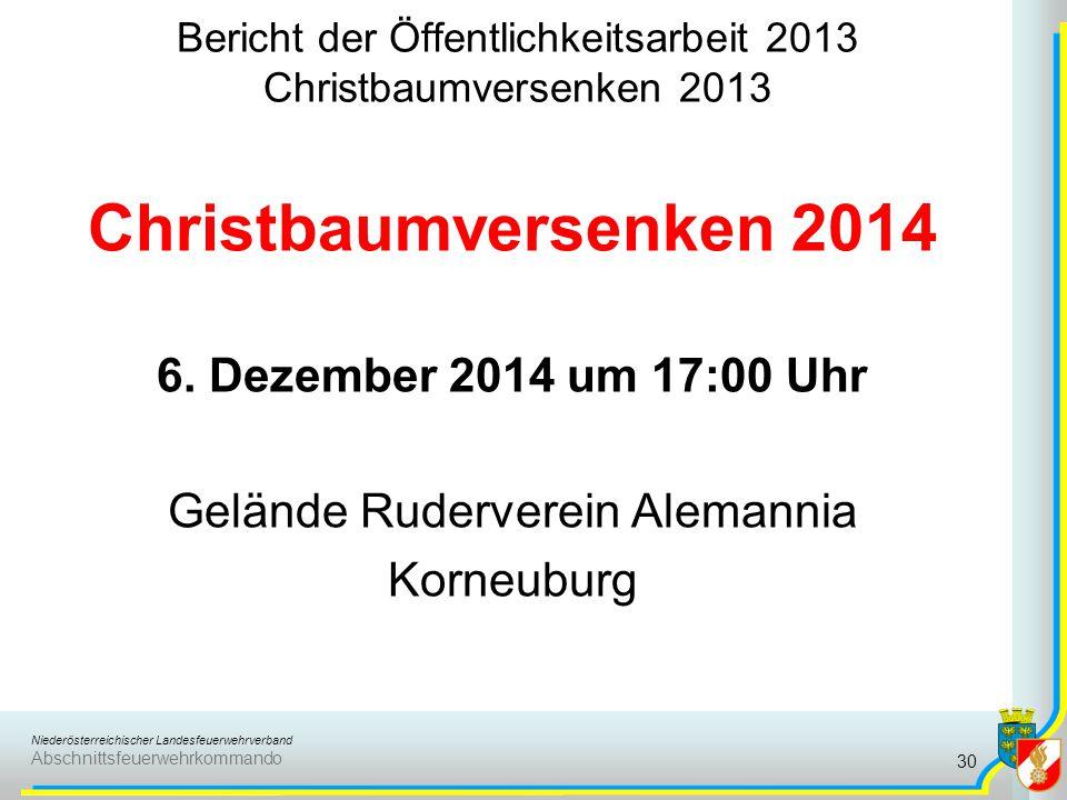 Niederösterreichischer Landesfeuerwehrverband Abschnittsfeuerwehrkommando Bericht der Öffentlichkeitsarbeit 2013 Christbaumversenken 2013 30 Christbaumversenken 2014 6.