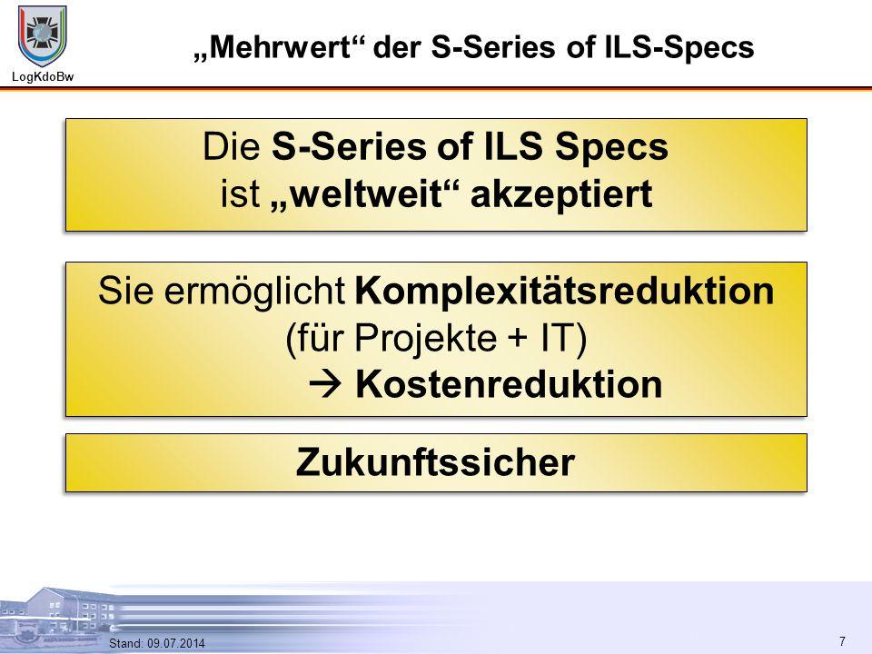 """LogKdoBw 7 Stand: 09.07.2014 7 """"Mehrwert"""" der S-Series of ILS-Specs Die S-Series of ILS Specs ist """"weltweit"""" akzeptiert Die S-Series of ILS Specs ist"""
