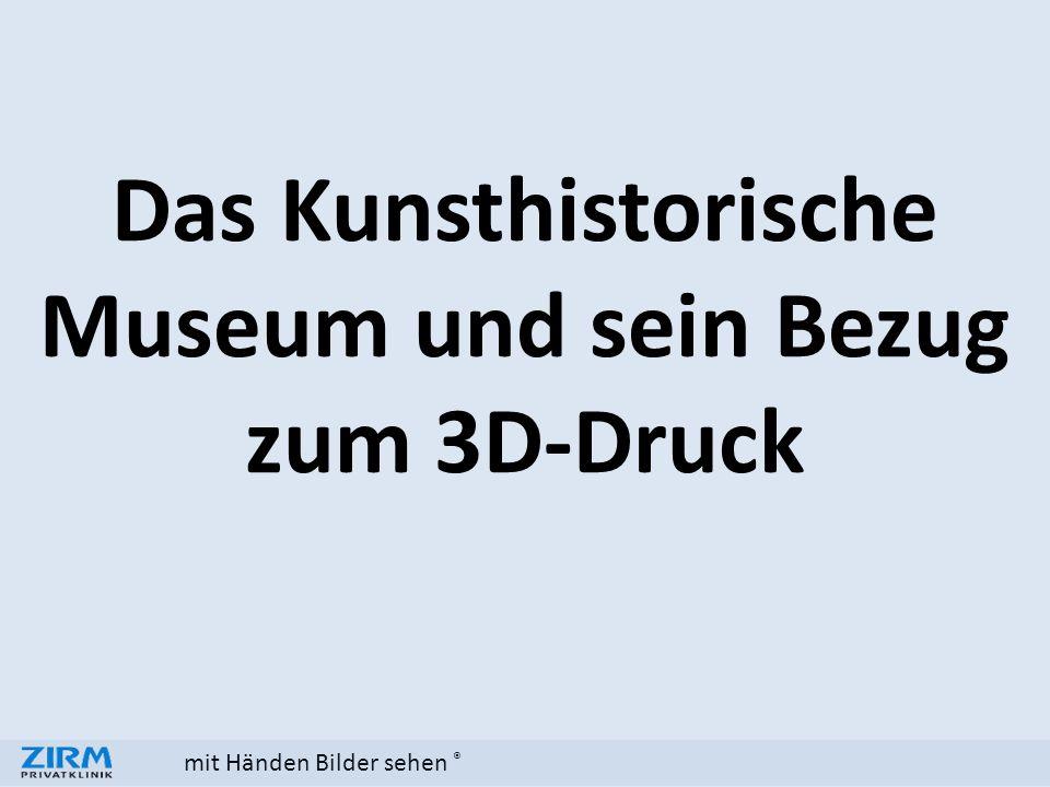 ® Das Kunsthistorische Museum und sein Bezug zum 3D-Druck