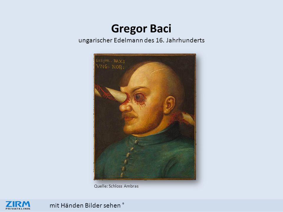 mit Händen Bilder sehen ® Gregor Baci ungarischer Edelmann des 16. Jahrhunderts Quelle: Schloss Ambras