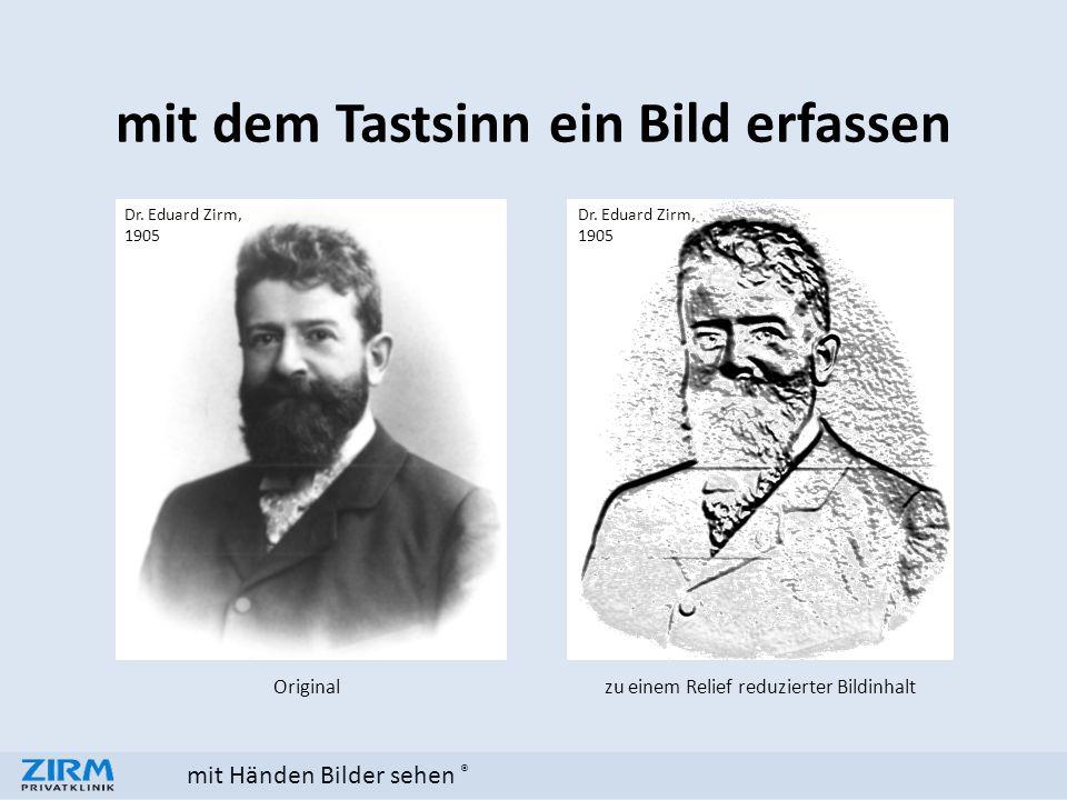 mit Händen Bilder sehen ® mit dem Tastsinn ein Bild erfassen zu einem Relief reduzierter Bildinhalt Dr. Eduard Zirm, 1905 Dr. Eduard Zirm, 1905 Origin