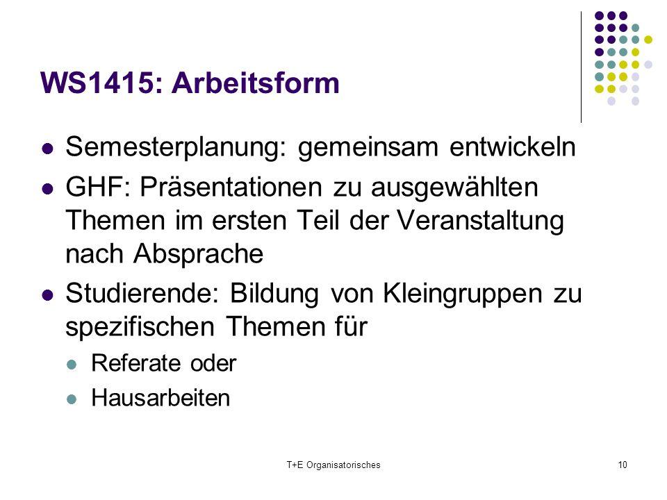 WS1415: Arbeitsform Semesterplanung: gemeinsam entwickeln GHF: Präsentationen zu ausgewählten Themen im ersten Teil der Veranstaltung nach Absprache S