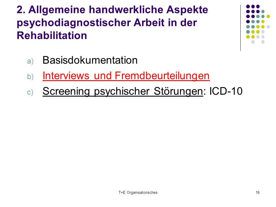 2. Allgemeine handwerkliche Aspekte psychodiagnostischer Arbeit in der Rehabilitation a) Basisdokumentation b) Interviews und Fremdbeurteilungen c) Sc