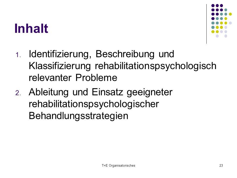 Inhalt 1. Identifizierung, Beschreibung und Klassifizierung rehabilitationspsychologisch relevanter Probleme 2. Ableitung und Einsatz geeigneter rehab