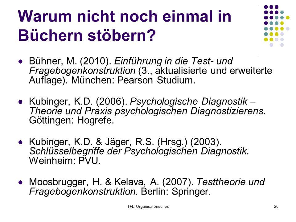 Warum nicht noch einmal in Büchern stöbern? Bühner, M. (2010). Einführung in die Test- und Fragebogenkonstruktion (3., aktualisierte und erweiterte Au