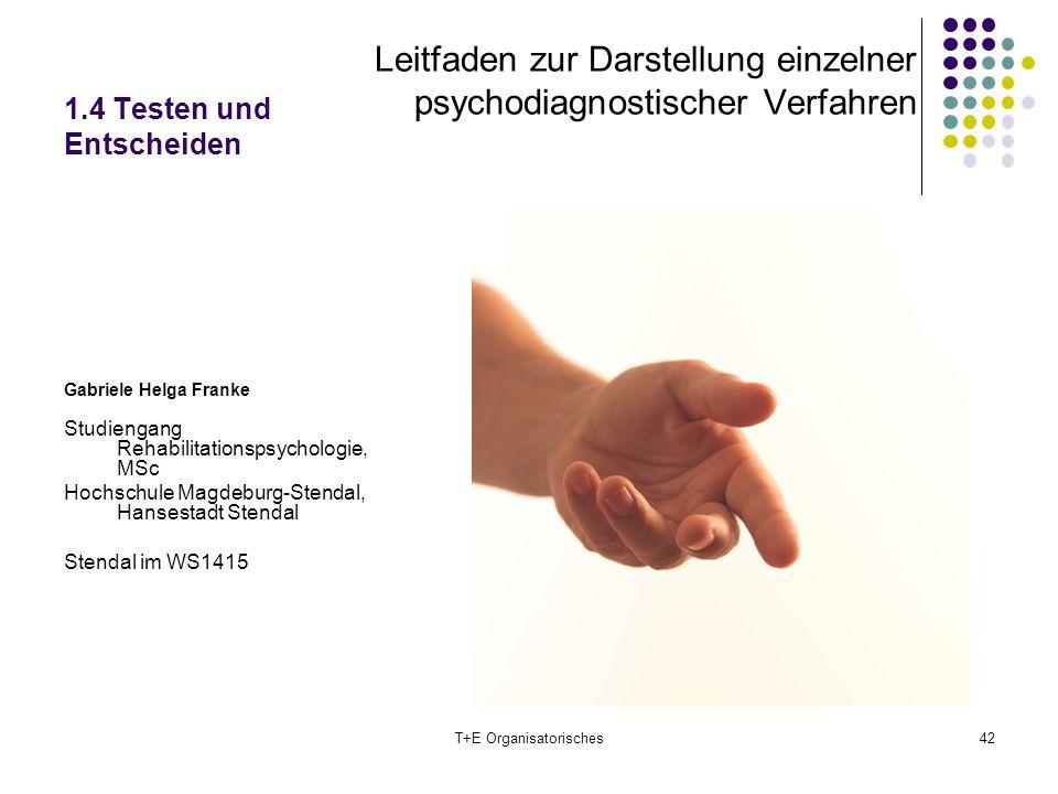 1.4 Testen und Entscheiden Leitfaden zur Darstellung einzelner psychodiagnostischer Verfahren Gabriele Helga Franke Studiengang Rehabilitationspsychol