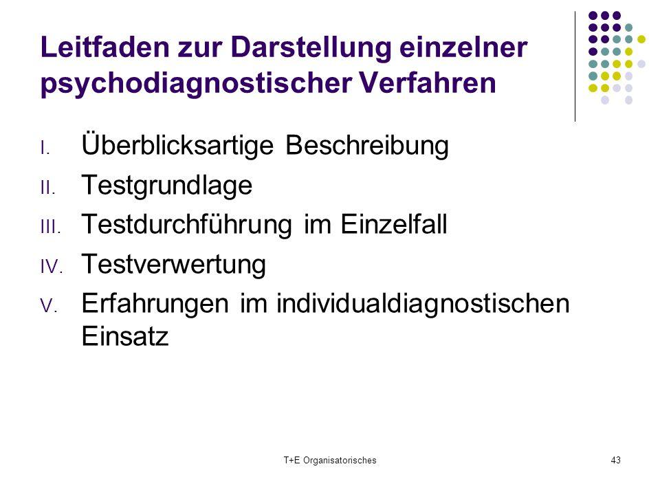 Leitfaden zur Darstellung einzelner psychodiagnostischer Verfahren I. Überblicksartige Beschreibung II. Testgrundlage III. Testdurchführung im Einzelf