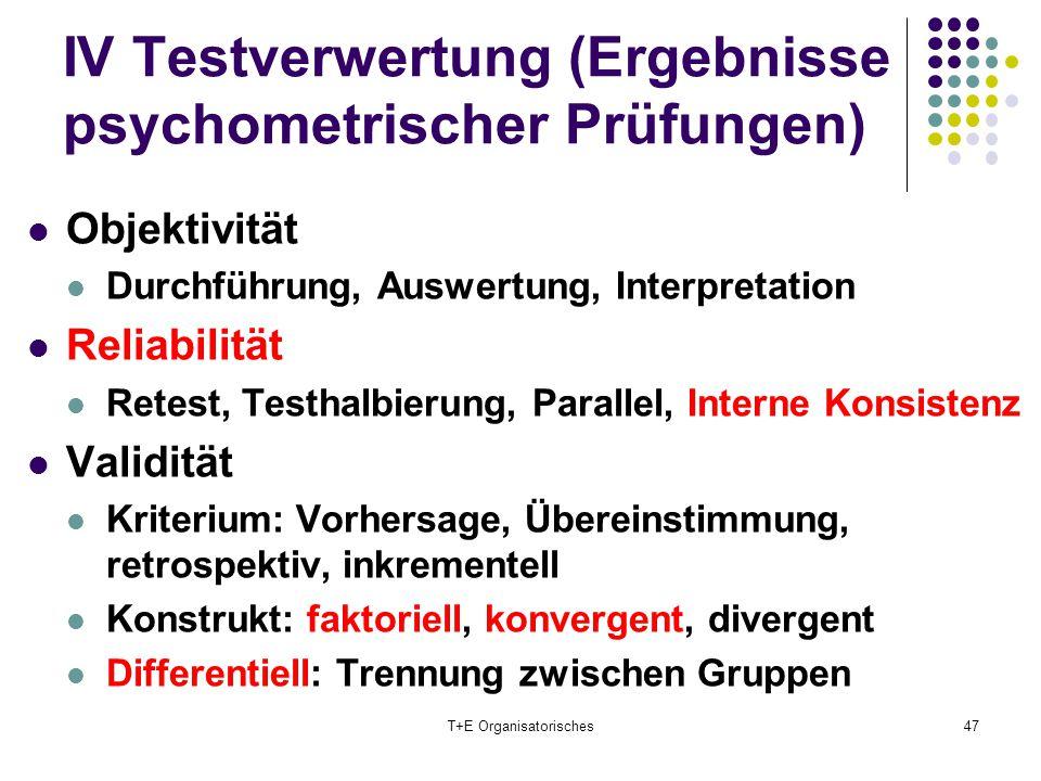 IV Testverwertung (Ergebnisse psychometrischer Prüfungen) Objektivität Durchführung, Auswertung, Interpretation Reliabilität Retest, Testhalbierung, P