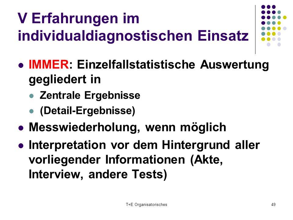 V Erfahrungen im individualdiagnostischen Einsatz IMMER: Einzelfallstatistische Auswertung gegliedert in Zentrale Ergebnisse (Detail-Ergebnisse) Messw