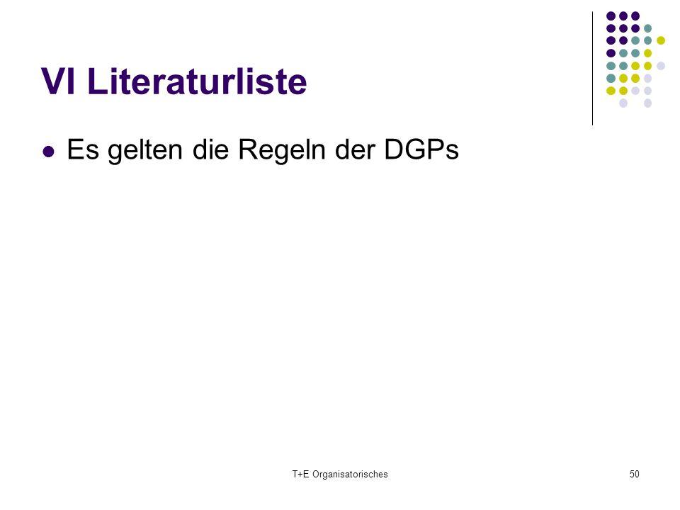 VI Literaturliste Es gelten die Regeln der DGPs T+E Organisatorisches50