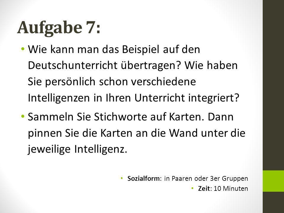 Aufgabe 7: Wie kann man das Beispiel auf den Deutschunterricht übertragen? Wie haben Sie persönlich schon verschiedene Intelligenzen in Ihren Unterric