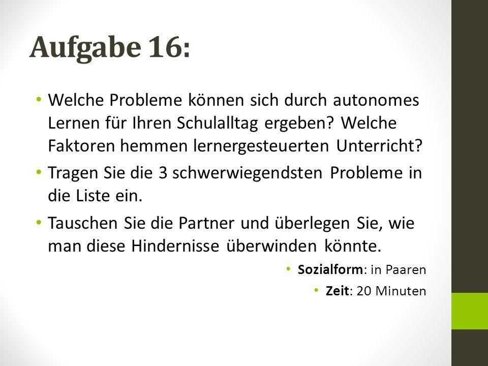 Aufgabe 16: Welche Probleme können sich durch autonomes Lernen für Ihren Schulalltag ergeben.