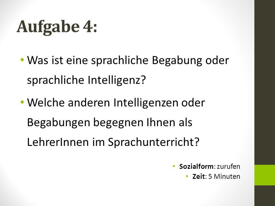 Aufgabe 4: Was ist eine sprachliche Begabung oder sprachliche Intelligenz? Welche anderen Intelligenzen oder Begabungen begegnen Ihnen als LehrerInnen