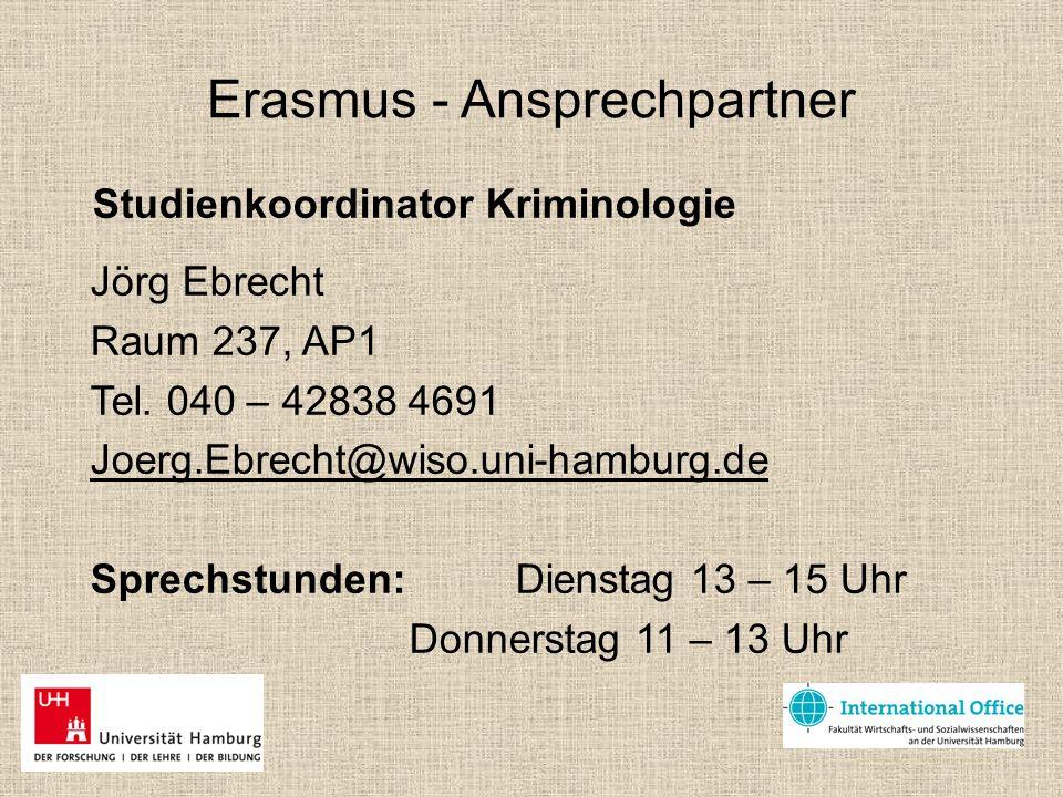Erasmus - Ansprechpartner Studienkoordinator Kriminologie Jörg Ebrecht Raum 237, AP1 Tel. 040 – 42838 4691 Joerg.Ebrecht@wiso.uni-hamburg.de Sprechstu