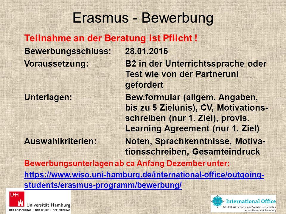 Erasmus - Bewerbung Teilnahme an der Beratung ist Pflicht ! Bewerbungsschluss: 28.01.2015 Voraussetzung: B2 in der Unterrichtssprache oder Test wie vo